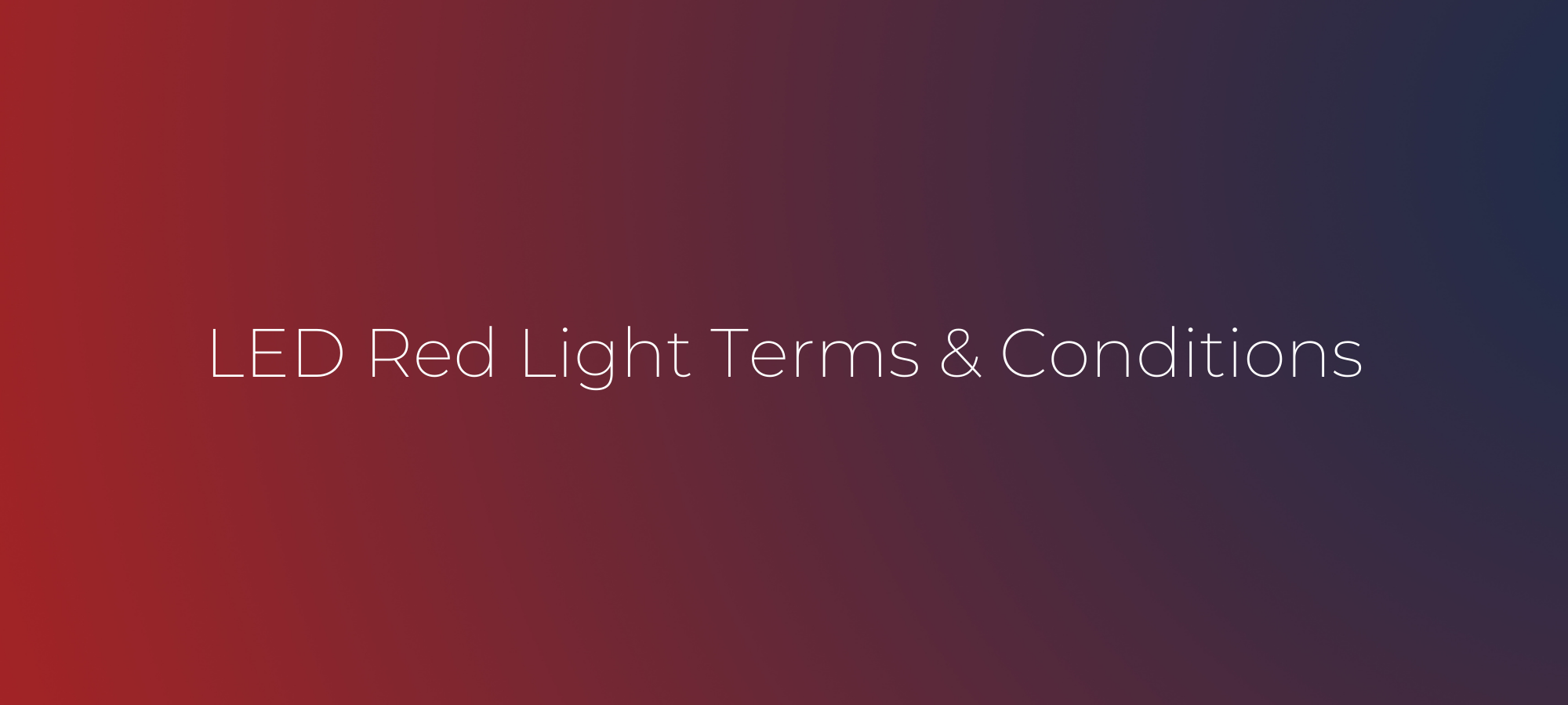 LED Red Light Terms and Conditions