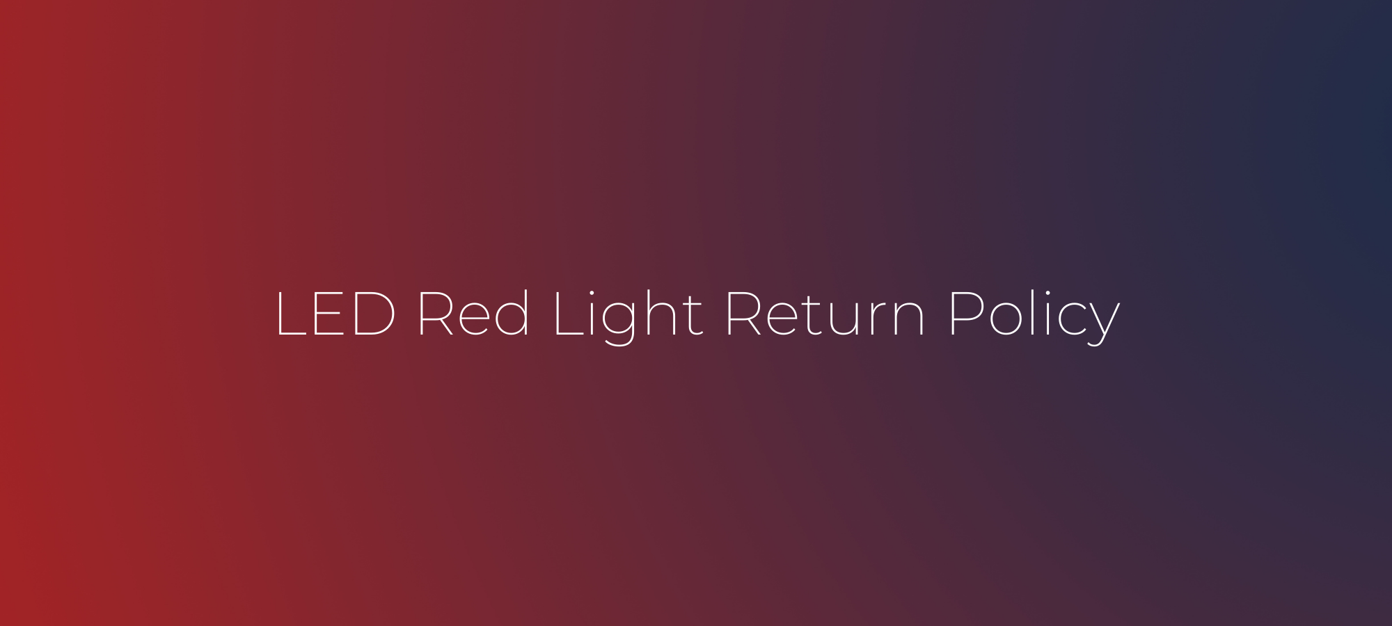 LED Red Light Return Policy