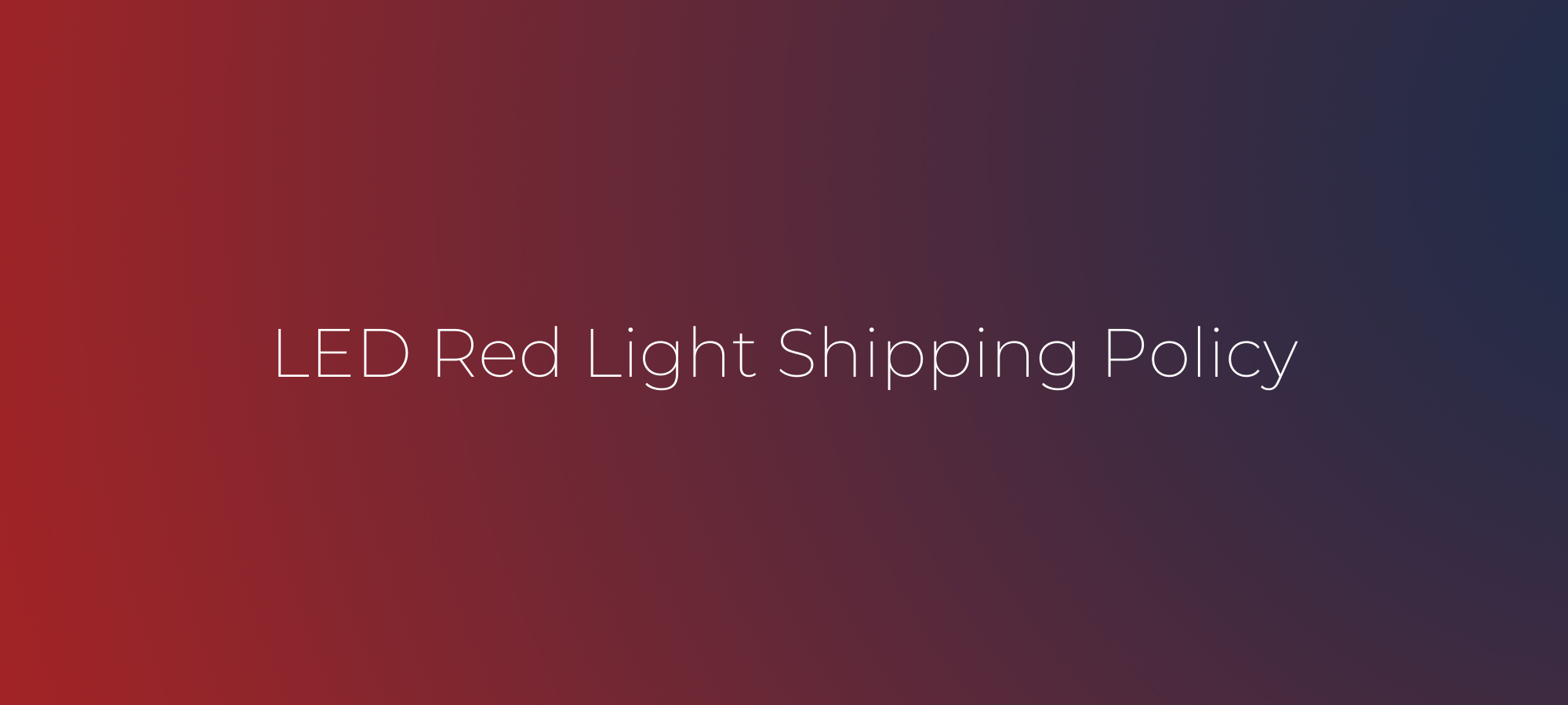 LED Red Light Shipping Policy